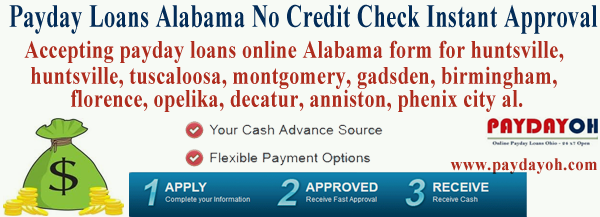 Accepting payday loans online Alabama form for huntsville, huntsville, tuscaloosa, montgomery, gadsden, birmingham, florence, opelika, decatur, anniston, phenix city al.